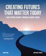 Creating Futures That Matter Today: Facilitating Change Through Shared Vision